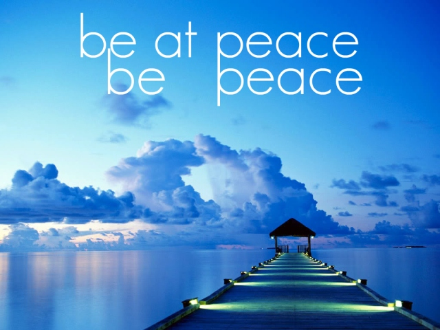 Be at peace, be peace